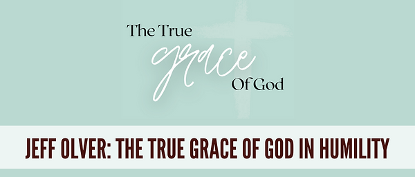 The True Grace of God In Humility - hopb