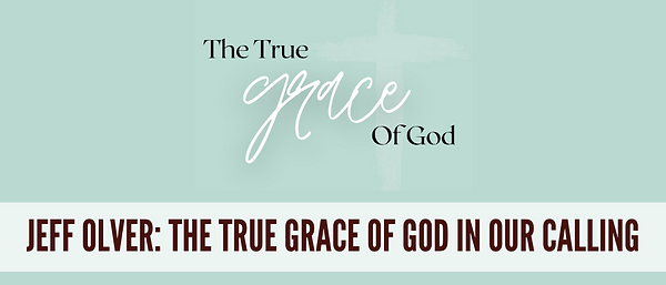 The True Grace of God In Our Calling - h