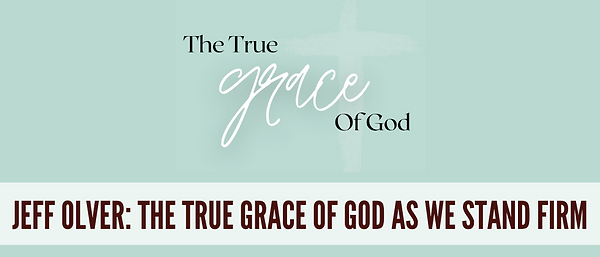 The True Grace of God As We Stand Firm -