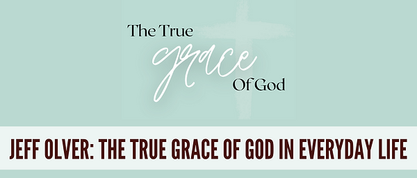 The True Grace of God In Everyday Life-