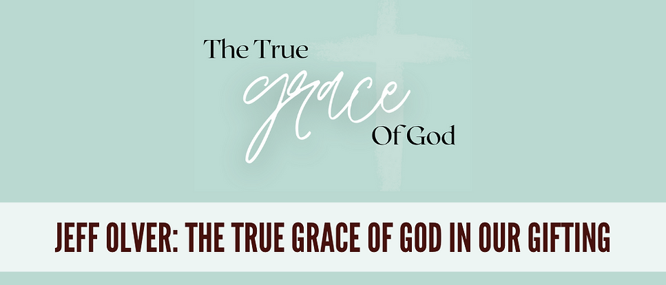 The True Grace of God In Our Gifting - h