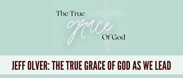 The True Grace of God As We Lead - hopb.