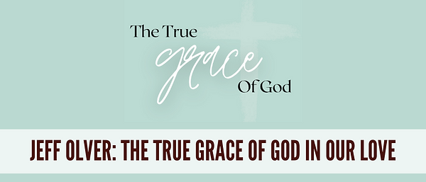 The True Grace of God in our Love - hopb