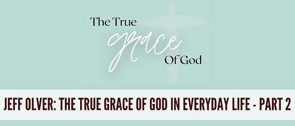The True Grace of God In Everyday Life P