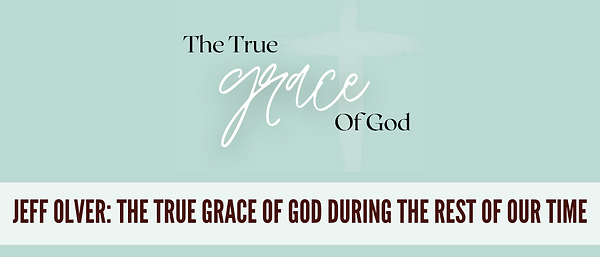 The True Grace of God During the Rest of