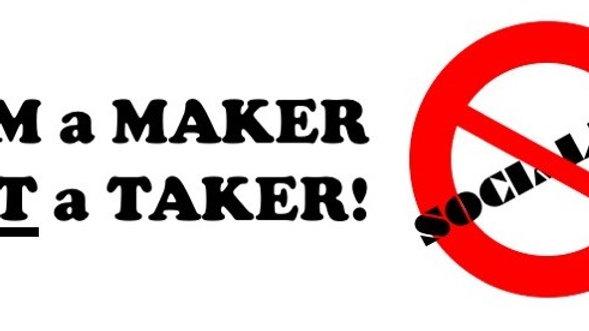 I Am a Maker Not a Taker! No Socialism