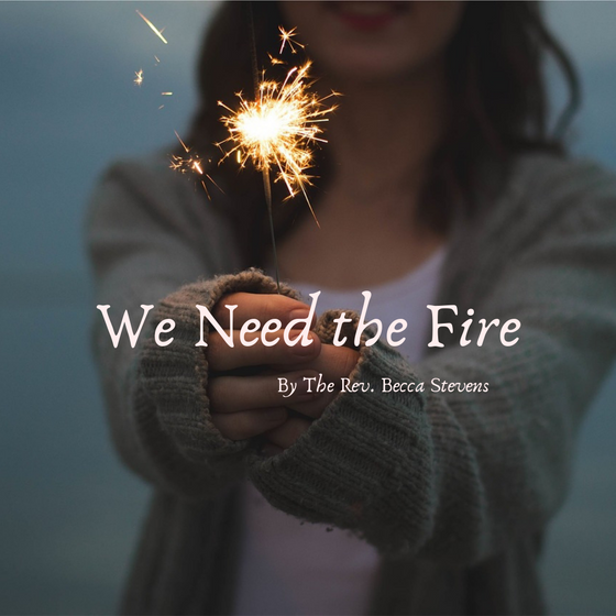 We Need the Fire