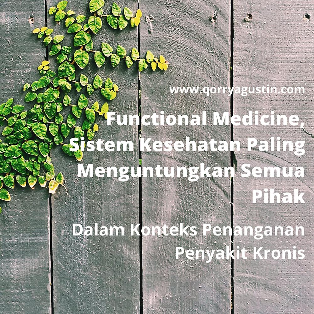 Kedokteran Fungsional (Functional Medicine) Indonesia | Functional Medicine, Sistem Kesehatan Paling Menguntungkan Semua Pihak (Dalam Konteks Penanganan Penyakit Kronis)