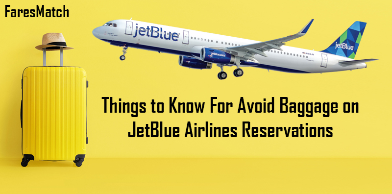 Things to Know For Avoid Baggage on JetBlue Airlines Reservations