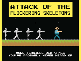 Attack of the Flickering Skeletons: More Terrible Old Games You've Probably Never Heard Of