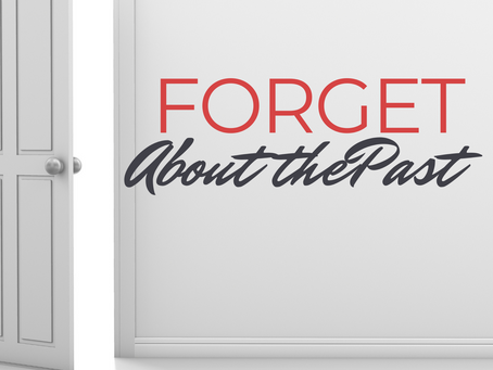 Forget the Past......