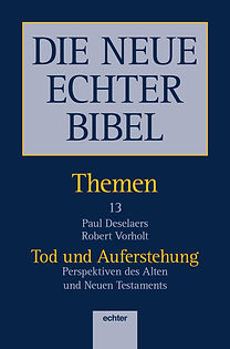THE NEW ECHTER BIBLE - TOPICS: Death and Resurrection. Perspectives of the Old and New Testaments