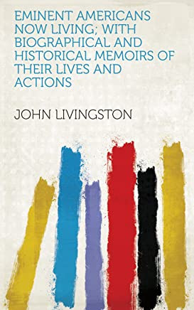 EMINENT AMERICANS NOW LIVING; WITH BIOGRAPHICAL AND HISTORICAL MEMOIRS OF THEIR LIVES AND ACTIONS