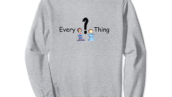 Question Every Thing Sweatshirt