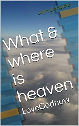 What & where is heaven: LoveGodnow