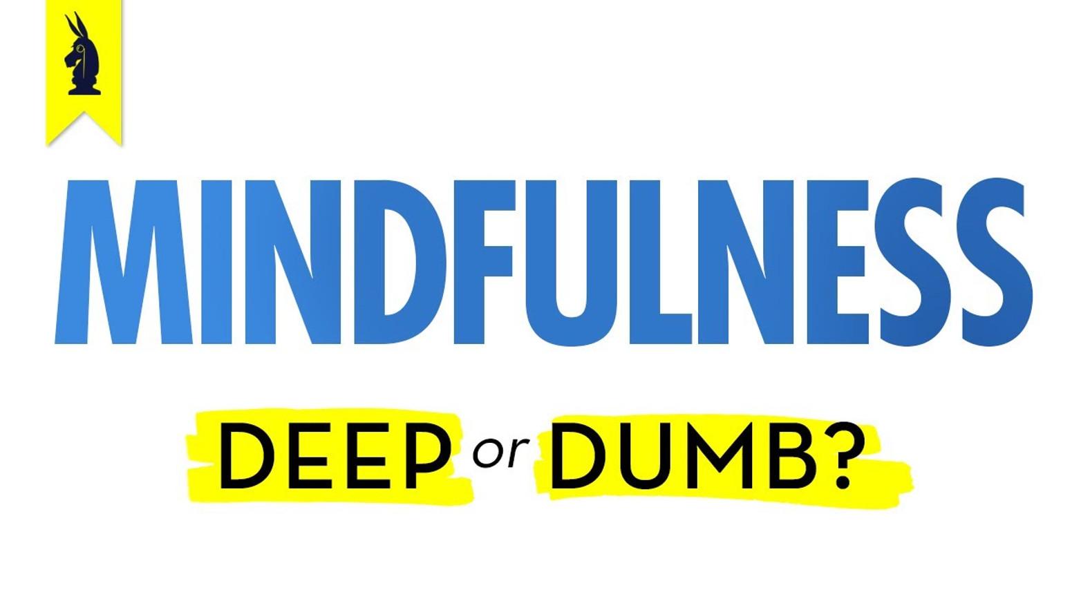 Mindfulness: Deep or Dumb?