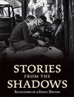 Stories From The Shadows: Reflections of a Street Doctor