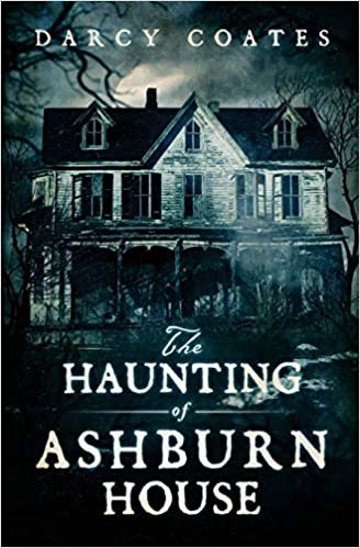 Book cover of The Haunting of Ashburn House by Darcy Coates.