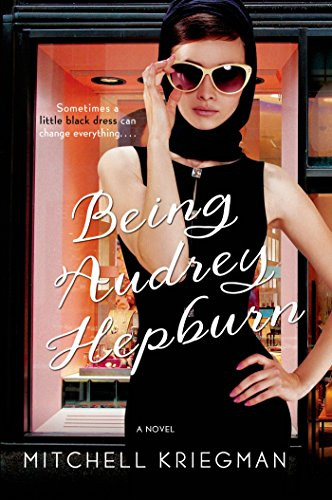 Book cover of Being Audrey Hepburn by Mitchell Kriegman.