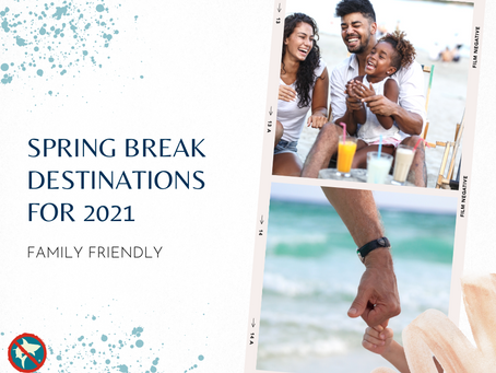 Family Friendly Spring Break Destinations for 2021