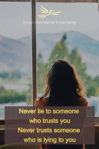 Empowerment Coaching Pill-Never lie to someone who trusts you.jpg