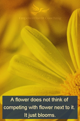 Empowerment Coaching Pill-A flower does not think of competing
