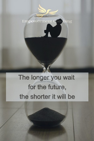 Empowerment Coaching Pill-The longer you wait for the future