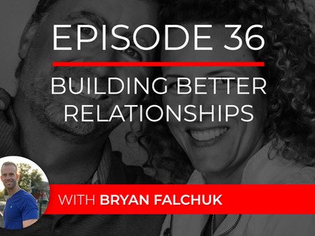 Ep 36 – Building Better Relationships with Bryan Falchuk