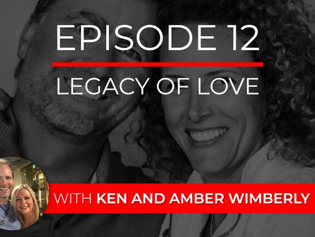 Ep 12 – Legacy of Love with Ken and Amber Wimberly