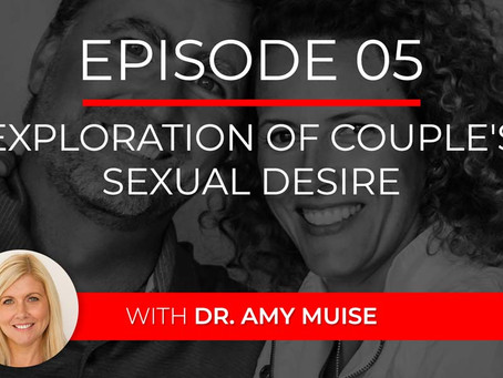 Ep 5 – Exploration of Couple's Sexual Desire with Dr. Amy Muise