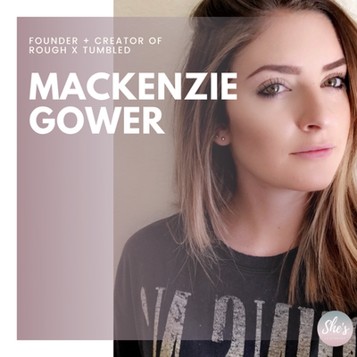 Mackenzie Gower | Founder + Creator of Rough x Tumbled