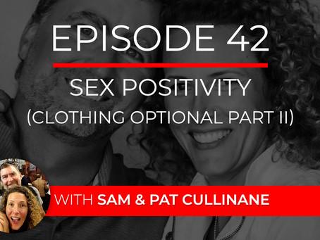 Ep 42 – Sex Positivity (Clothing Optional Part II) with Sam & Pat Cullinane