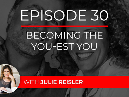 Ep 30 – Becoming The You-est You with Julie Reisler