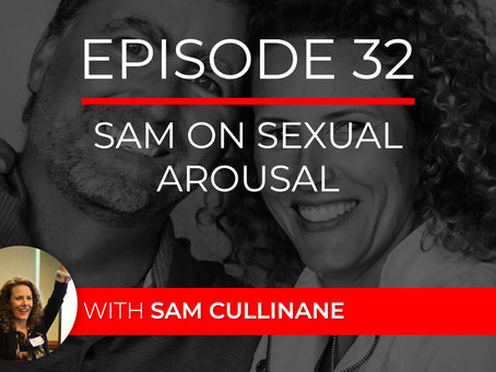 Ep 32 – Sam on Sexual Arousal… with Sam Cullinane