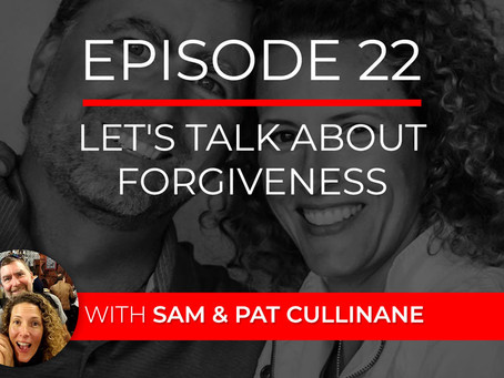 Ep 22 – Let's Talk About Forgiveness with Sam & Pat Cullinane