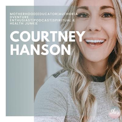 Courtney Hanson Motherhood Educator Author Adventure Enthusiast Podcast Spiritual & Health Junkie