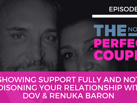 Ep 60 – Showing Support Fully and Not Poisoning Your Relationship with Dov & Renuka Baron