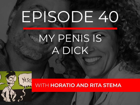 Ep 40 – My Penis is a Dick with Horatio and Rita Stema