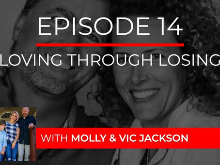 Ep 14 – Loving Through Losing with Molly & Vic Jackson