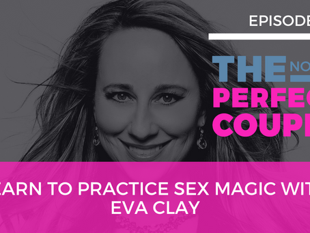 Ep 61 – Learn to Practice Sex Magic with Eva Clay