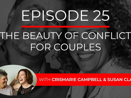 Ep 25 – The Beauty of Conflict for Couples with CrisMarie Campbell & Susan Clarke