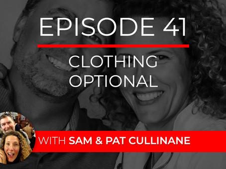 Ep 41 – Clothing Optional with Sam & Pat Cullinane