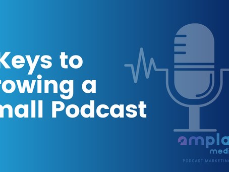 3 Keys to Growing a Small Podcast