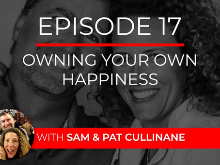 Ep 17 – Owning Your Own Happiness with Sam & Pat Cullinane
