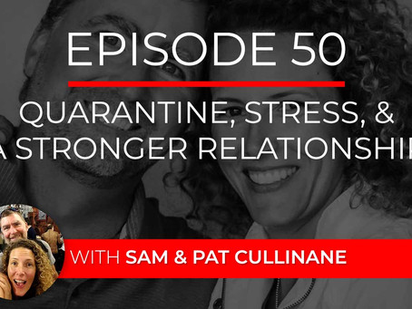 Ep 50 – Quarantine, Stress, and a Stronger Relationship with Sam & Pat Cullinane