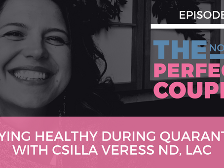 Ep 52 – Staying Healthy During Quarantine with Csilla Veress ND, LAc