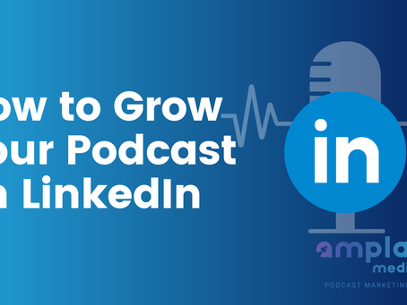 How to Grow Your Podcast on LinkedIn