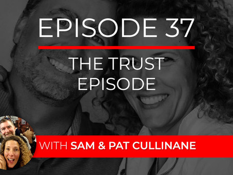 Ep 37 – The Trust Episode with Sam & Pat Cullinane