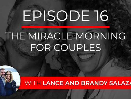 Ep 16 – The Miracle Morning for Couples with Lance and Brandy Salazar