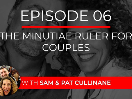 Ep 6 – The Minutiae Ruler for Couples with Sam & Pat Cullinane